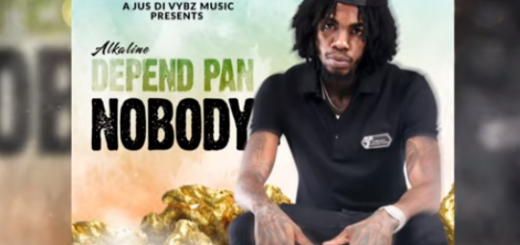 Depend Pan Nobody Lyrics BY Alkaline