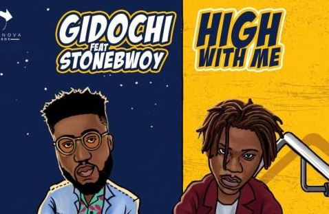 High With Me Lyrics BY Gidochi Ft. StoneBwoy