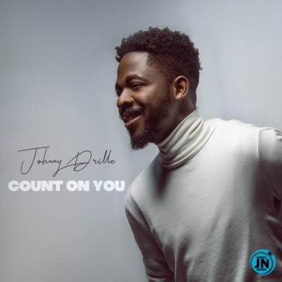 Count On You Lyrics BY Johnny Drille