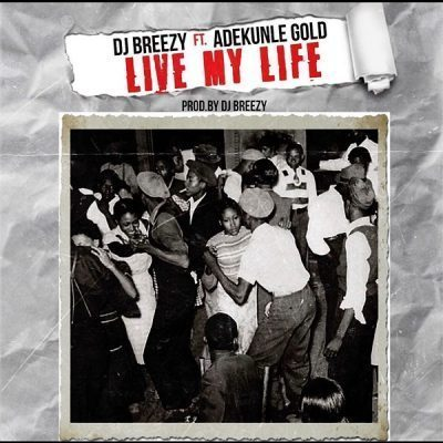 Live My Life Lyrics BY DJ Breezy