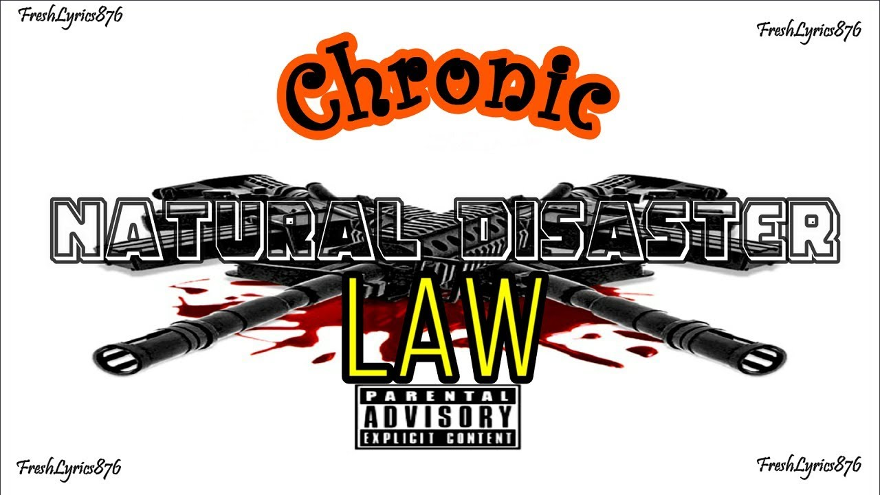 Natural Disaster Lyrics BY Chronic Law