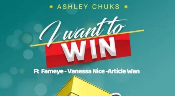 I Want To Win Lyrics BY Ashley Chuks