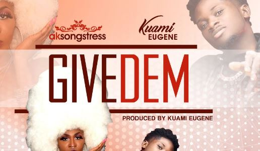 Give Dem Lyrics BY Ak Songstress ft. Kuami Eugene