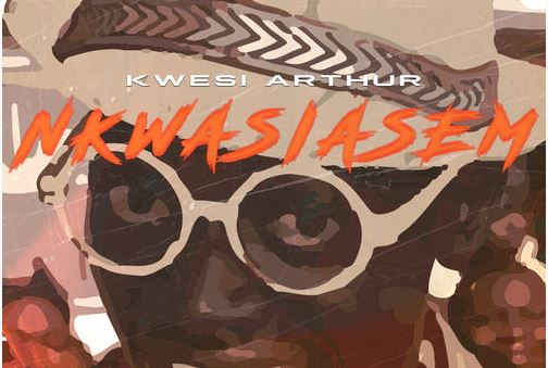 Nkwasiasem Lyrics BY Kwesi Arthur Ft. Lil Win & Bisa Kdei