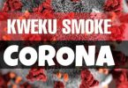 Kweku Smoke – Corona Lyrics